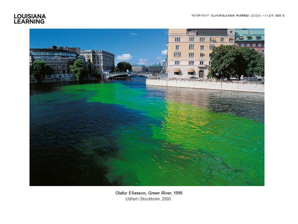 Olafur Eliasson, Green River, 1998 Udført i Stockholm, 2000.