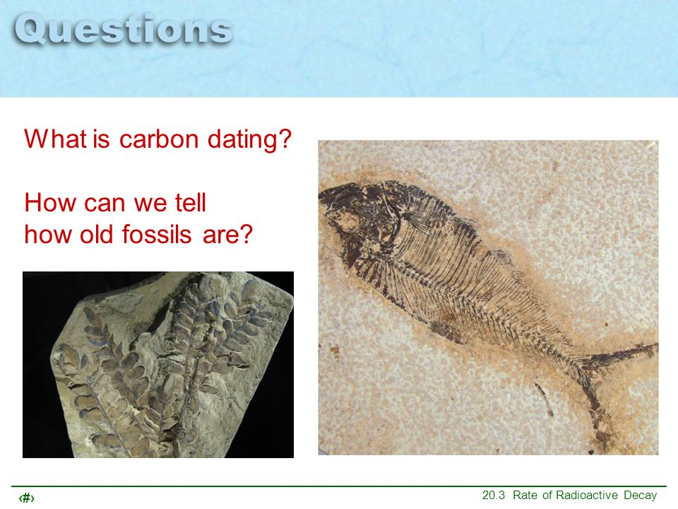 What is carbon dating How can we tell how old fossils are