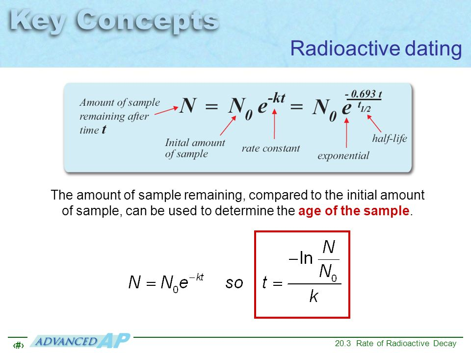 Radioactive dating The amount of sample remaining, compared to the initial amount of sample, can be used to determine the age of the sample.