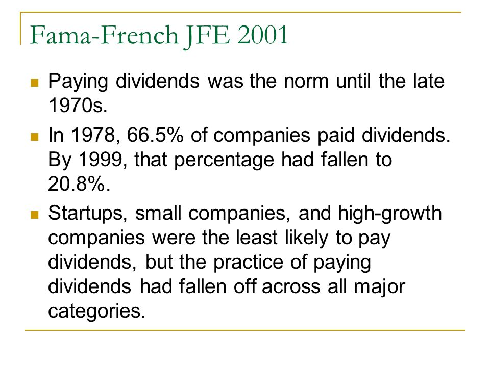 Fama-French JFE 2001 Paying dividends was the norm until the late 1970s.