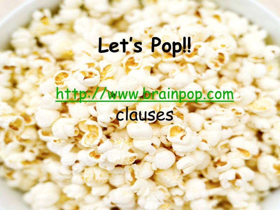 Let's Pop!! http://www.brainpop.com clauses
