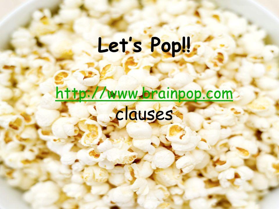 Let's Pop!! http://www.brainpop.com clauses