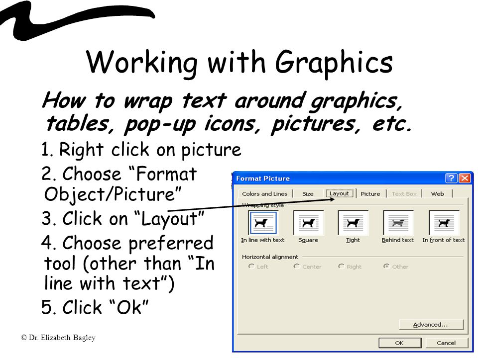 Working with Graphics How to wrap text around graphics, tables, pop-up icons, pictures, etc. Right click on picture.
