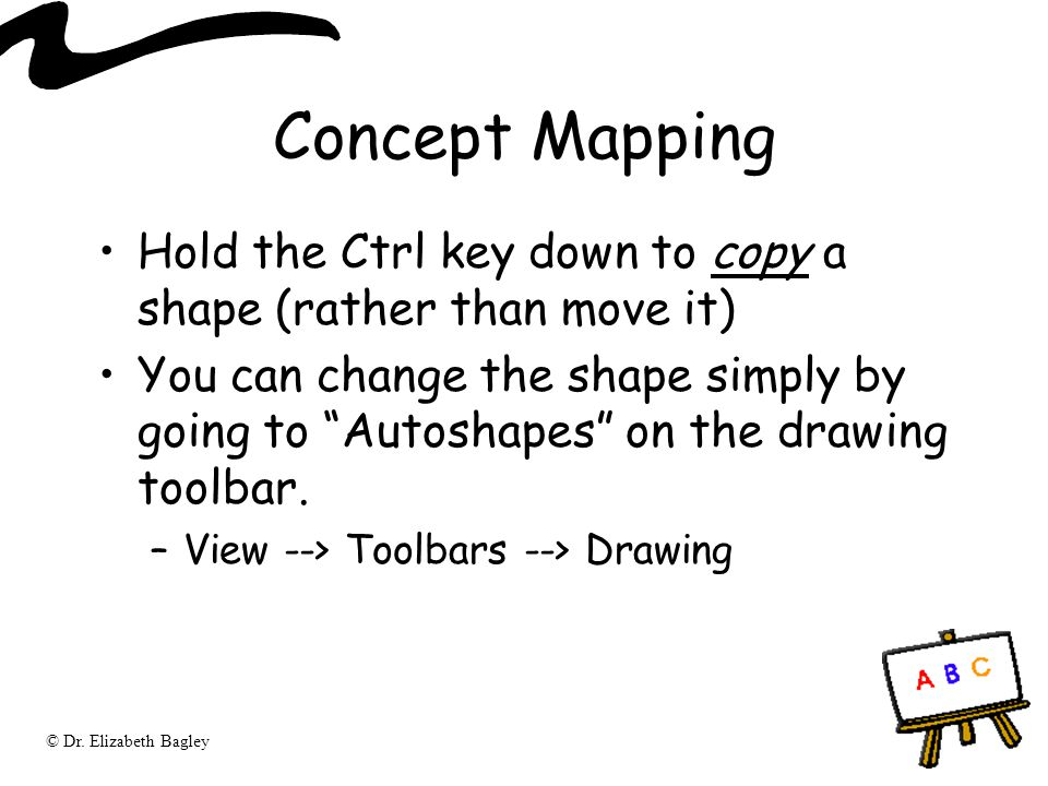 Concept Mapping Hold the Ctrl key down to copy a shape (rather than move it)