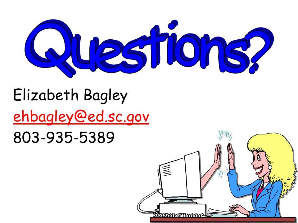 Questions Elizabeth Bagley ehbagley@ed.sc.gov 803-935-5389