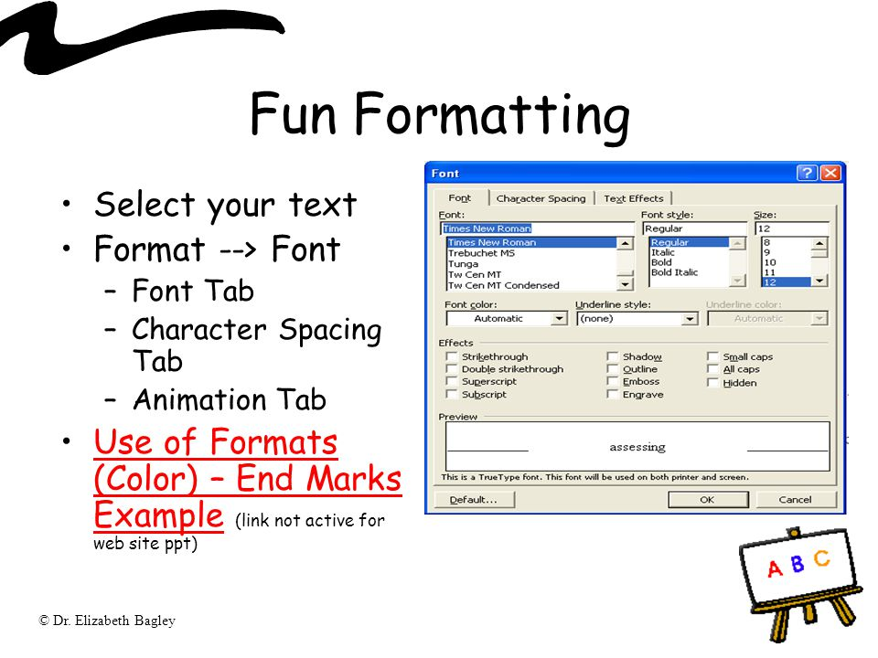 Fun Formatting Select your text Format --> Font