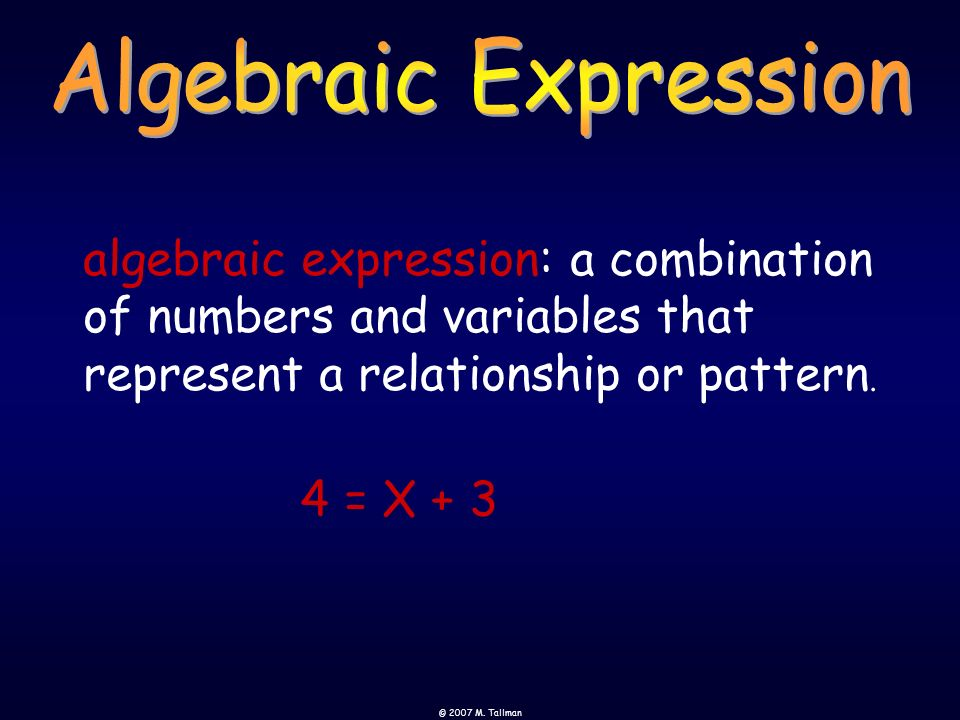 Algebraic Expression algebraic expression: a combination of numbers and variables that represent a relationship or pattern.