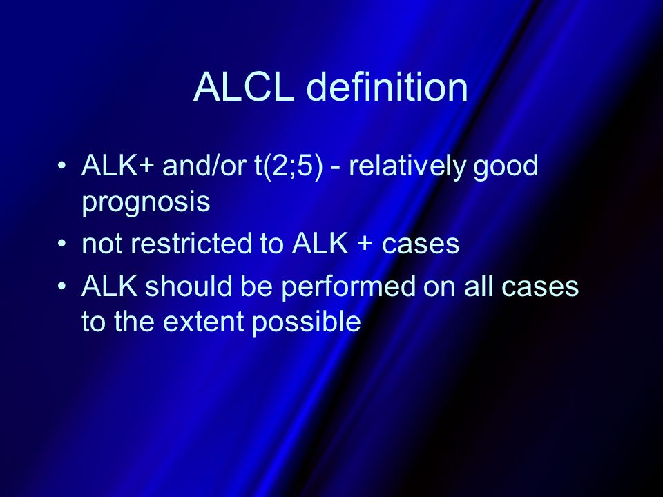 ALCL definition ALK+ and/or t(2;5) - relatively good prognosis
