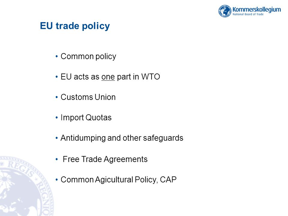 EU trade policy Common policy. EU acts as one part in WTO. Customs Union. Import Quotas. Antidumping and other safeguards.