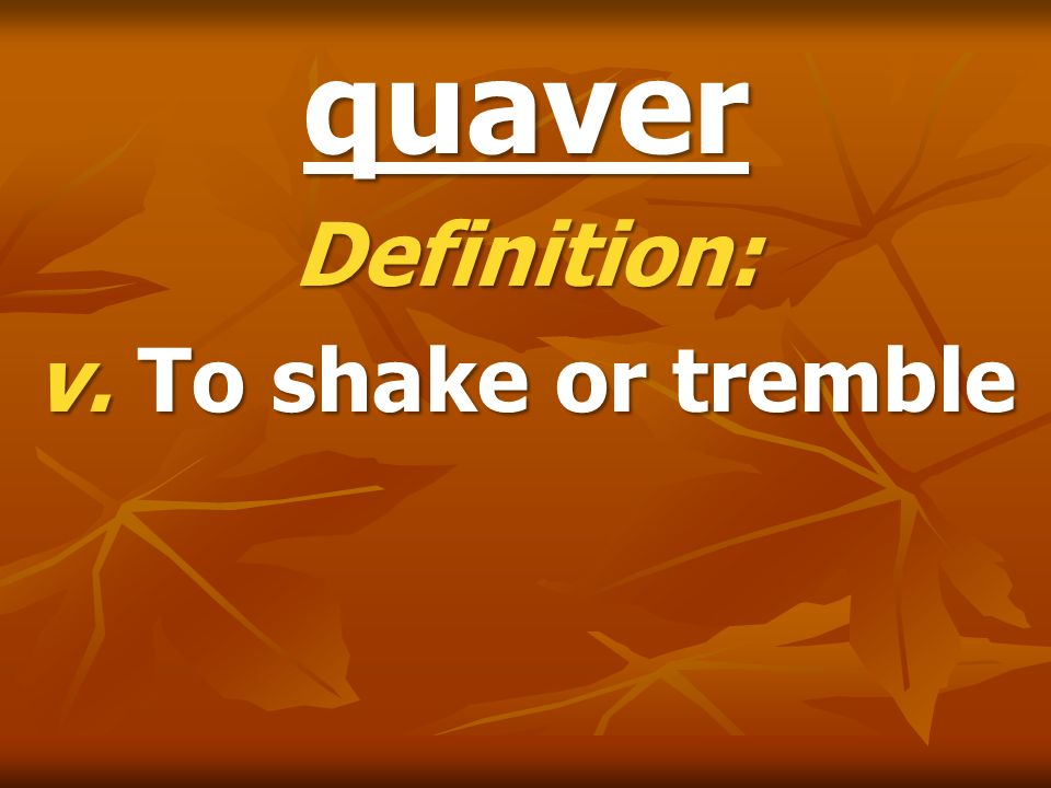 Definition: v. To shake or tremble