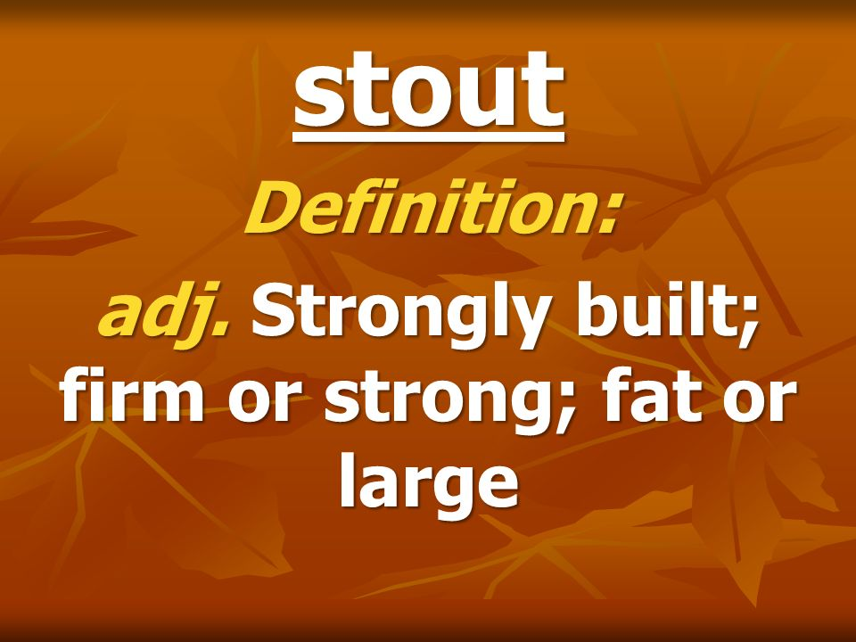 Definition: adj. Strongly built; firm or strong; fat or large