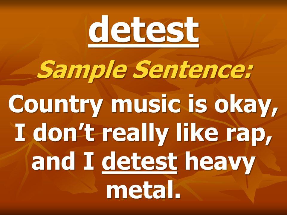 detest Sample Sentence: