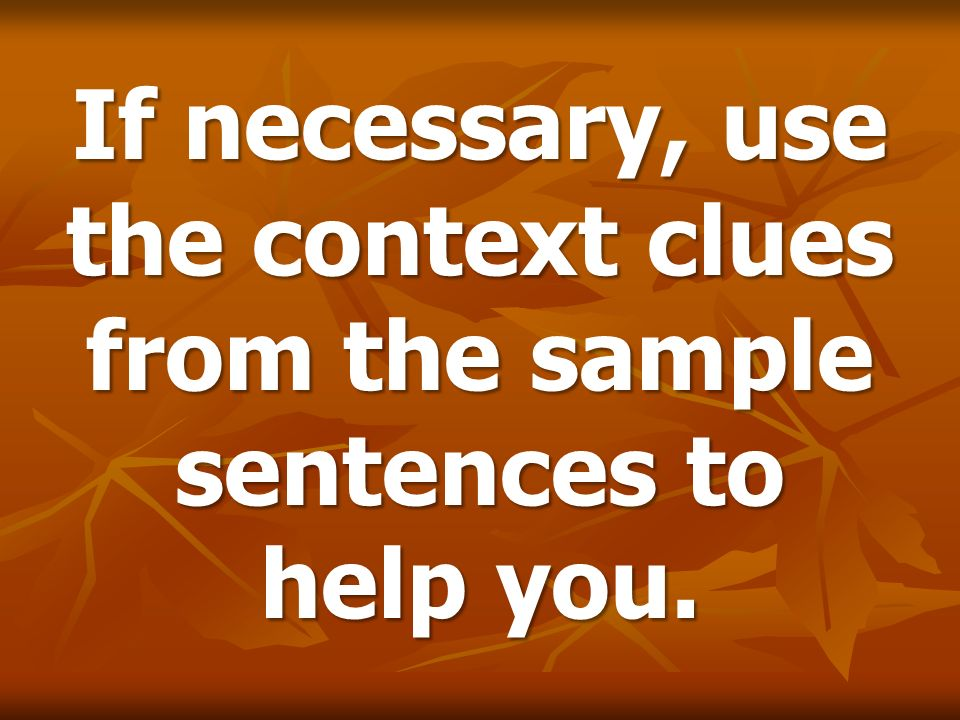 If necessary, use the context clues from the sample sentences to help you.