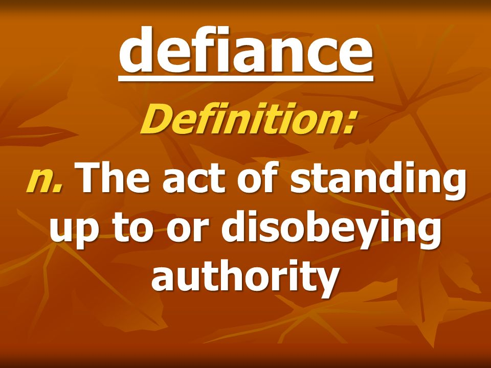 Definition: n. The act of standing up to or disobeying authority