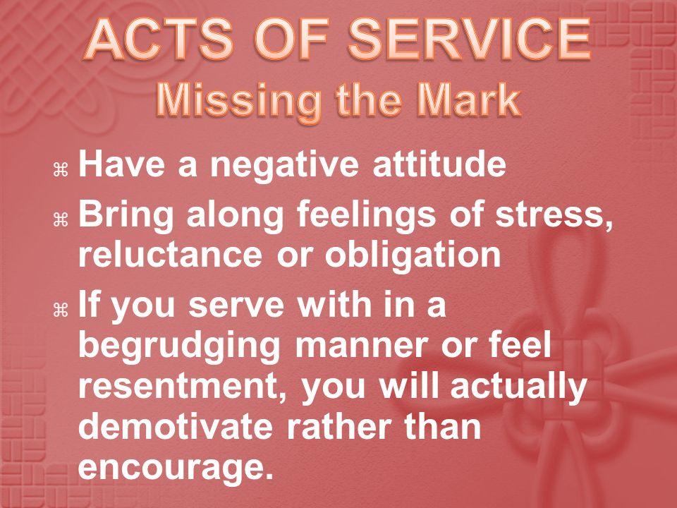 ACTS OF SERVICE Missing the Mark Have a negative attitude