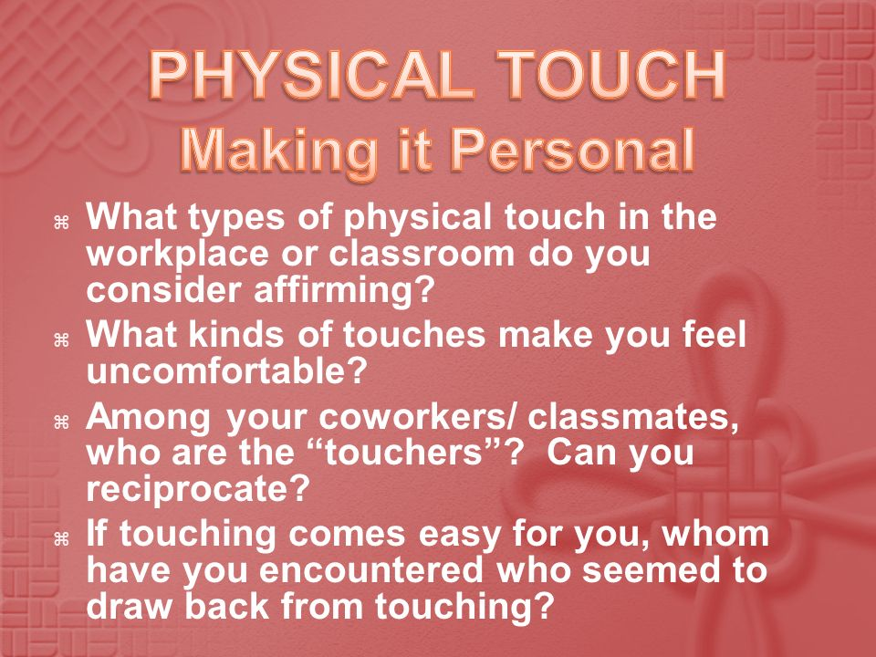 PHYSICAL TOUCH Making it Personal