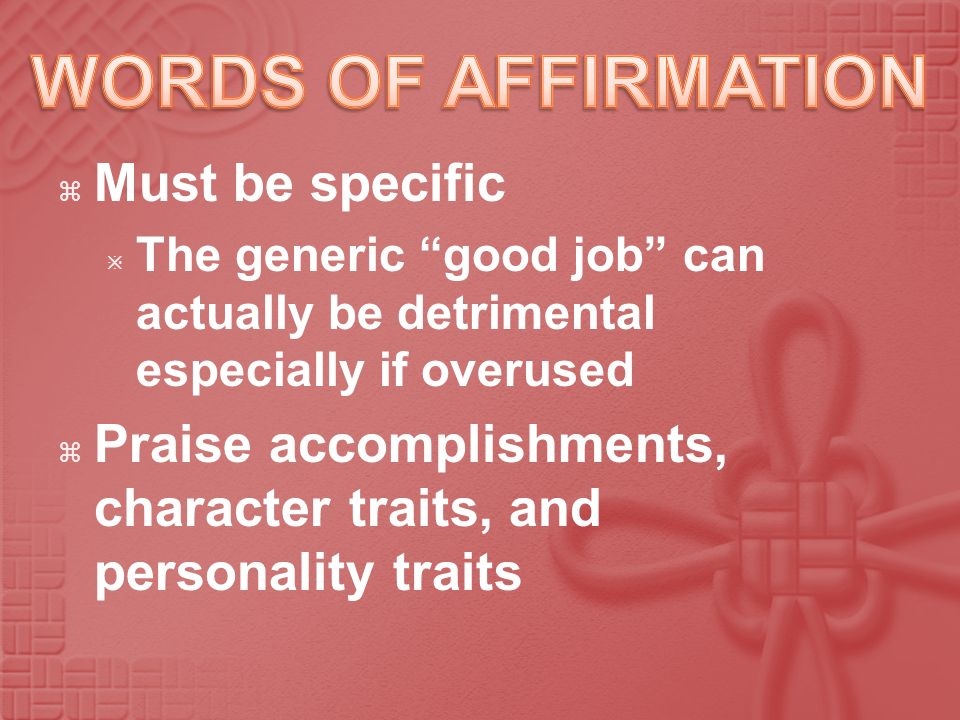 WORDS OF AFFIRMATION Must be specific