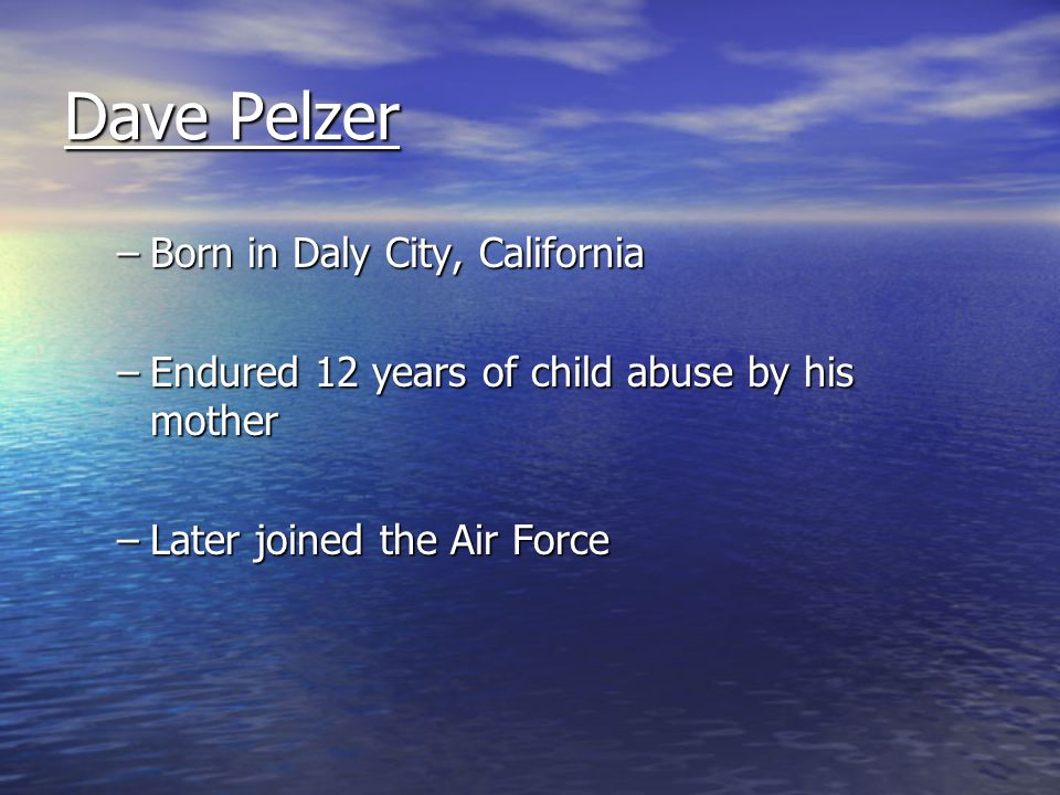 Dave Pelzer Born in Daly City, California