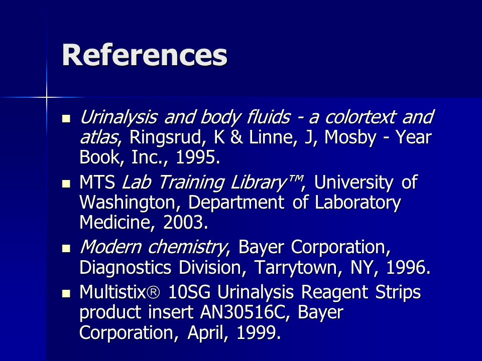 References Urinalysis and body fluids - a colortext and atlas, Ringsrud, K & Linne, J, Mosby - Year Book, Inc., 1995.