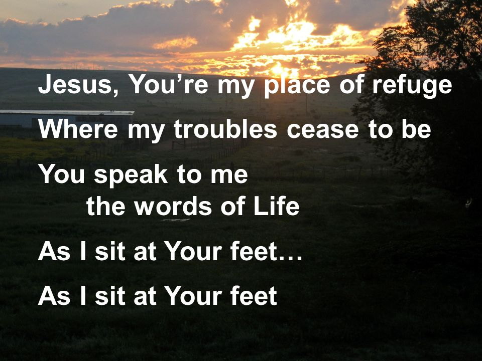 Jesus, You're my place of refuge