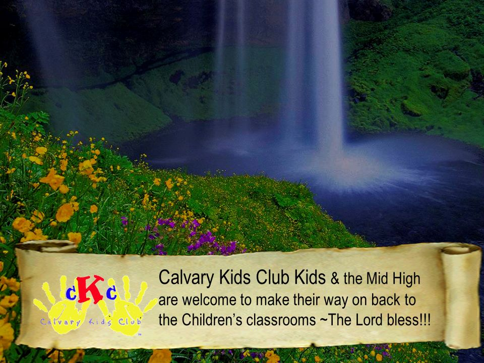 Calvary Kids Club Kids & the Mid High are welcome to make their way on back to the Children's classrooms ~The Lord bless!!!