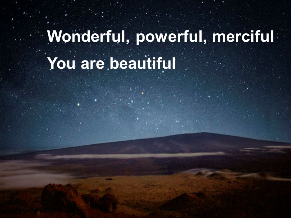 Wonderful, powerful, merciful