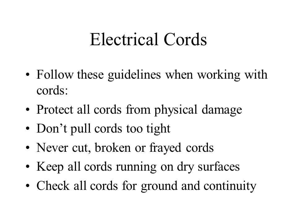 Electrical Cords Follow these guidelines when working with cords: