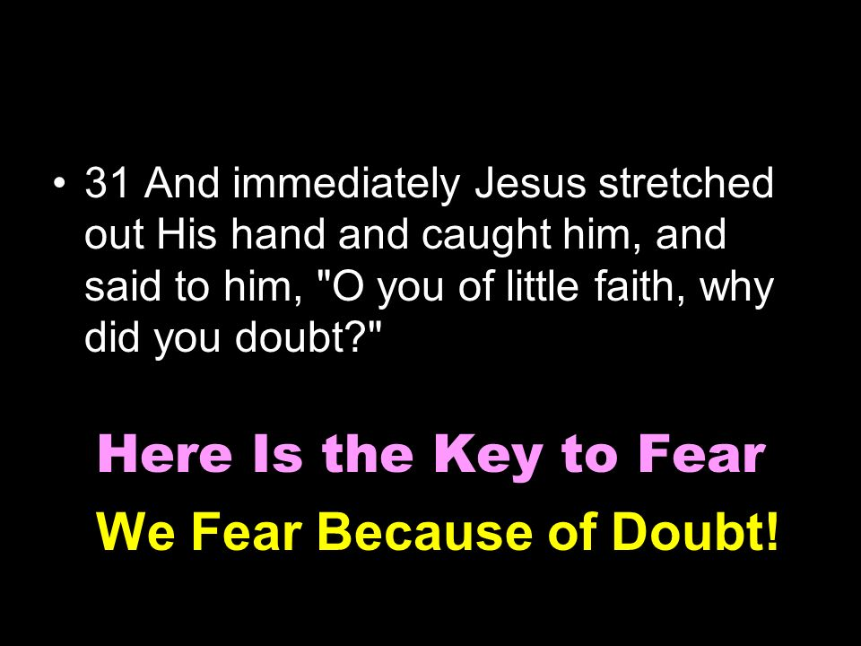 We Fear Because of Doubt!