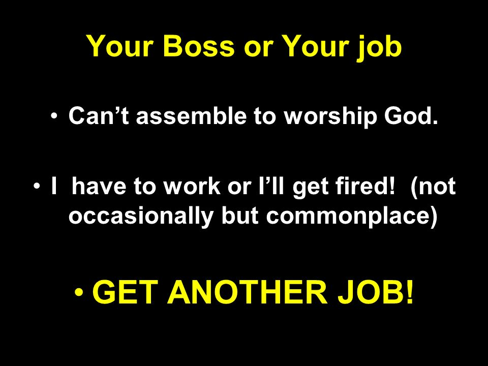GET ANOTHER JOB! Your Boss or Your job Can't assemble to worship God.
