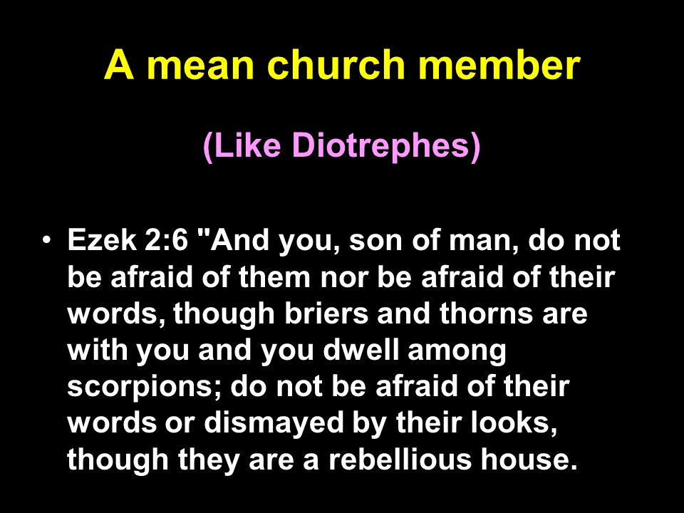A mean church member (Like Diotrephes)