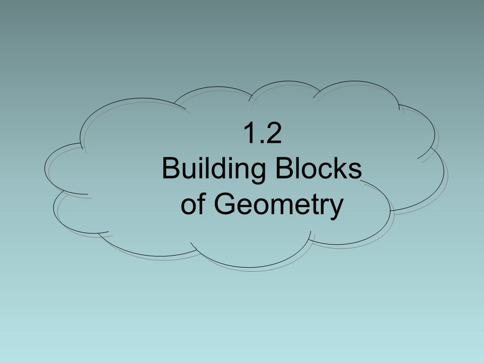 1.2 Building Blocks of Geometry