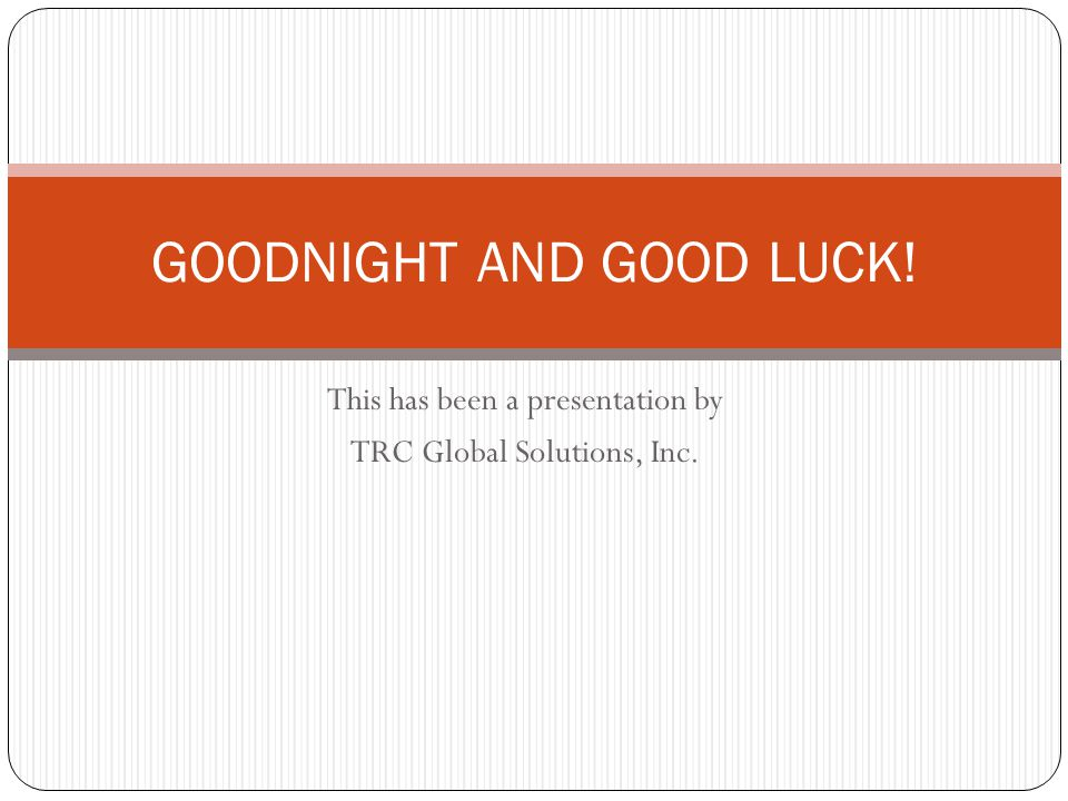 GOODNIGHT AND GOOD LUCK!