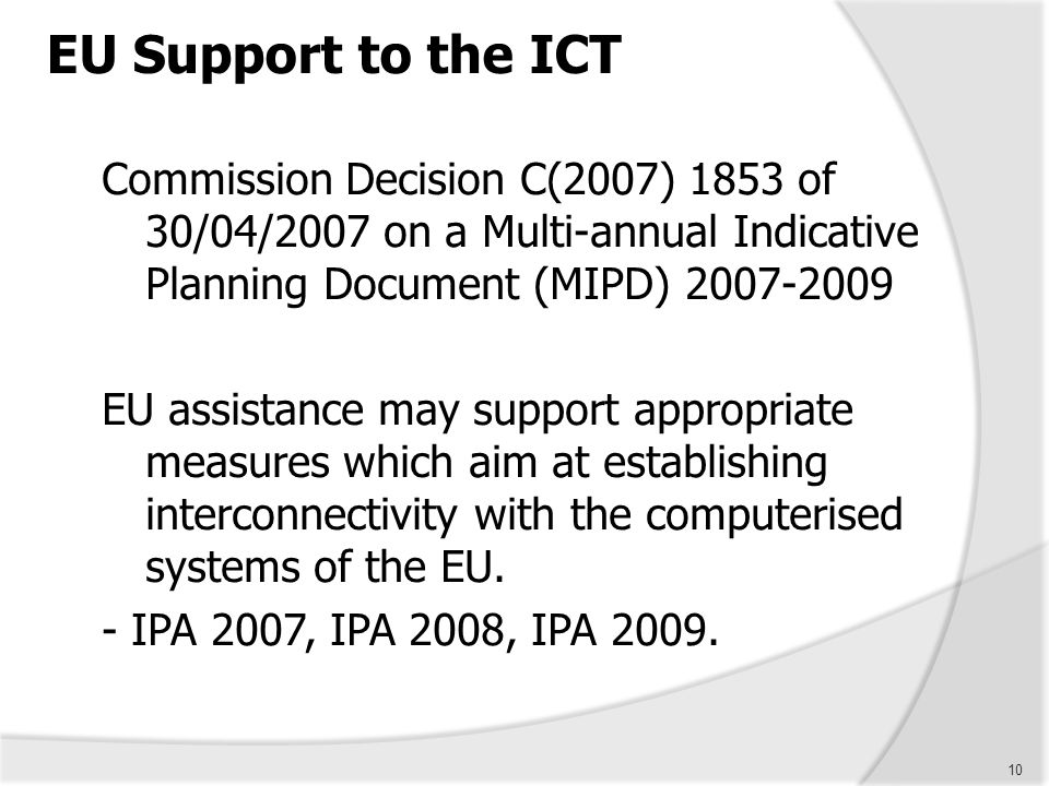 EU Support to the ICT Commission Decision C(2007) 1853 of 30/04/2007 on a Multi-annual Indicative Planning Document (MIPD) 2007-2009.