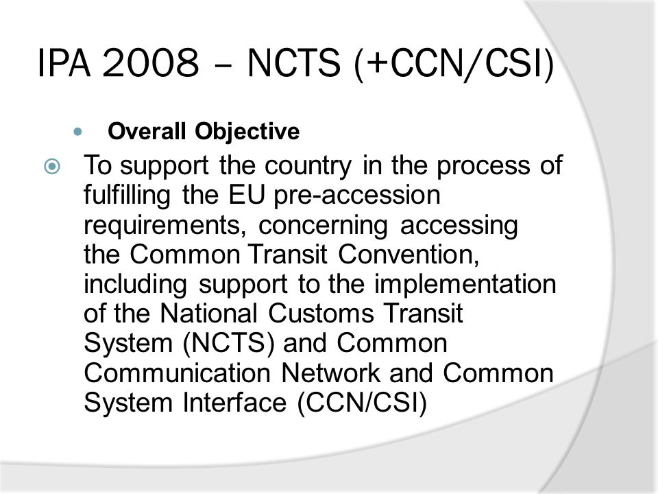 IPA 2008 – NCTS (+CCN/CSI) Overall Objective.