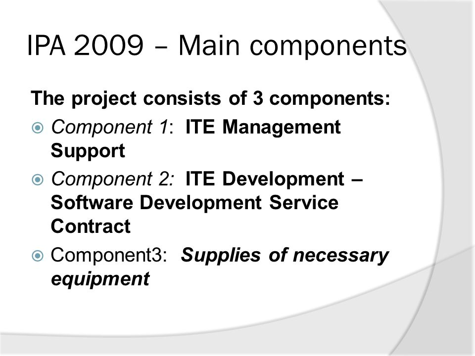 IPA 2009 – Main components The project consists of 3 components: