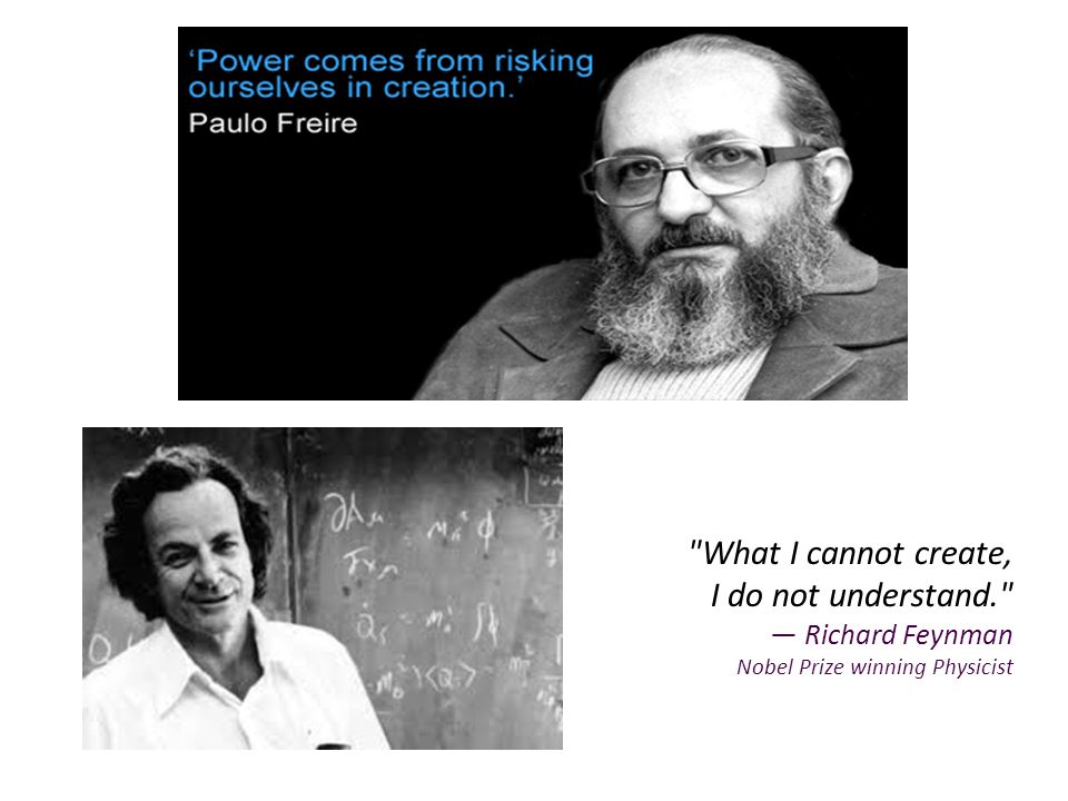 What I cannot create, I do not understand. — Richard Feynman