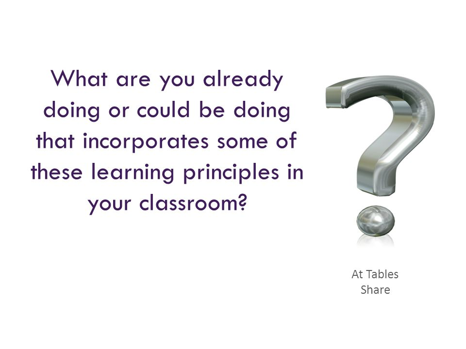What are you already doing or could be doing that incorporates some of these learning principles in your classroom