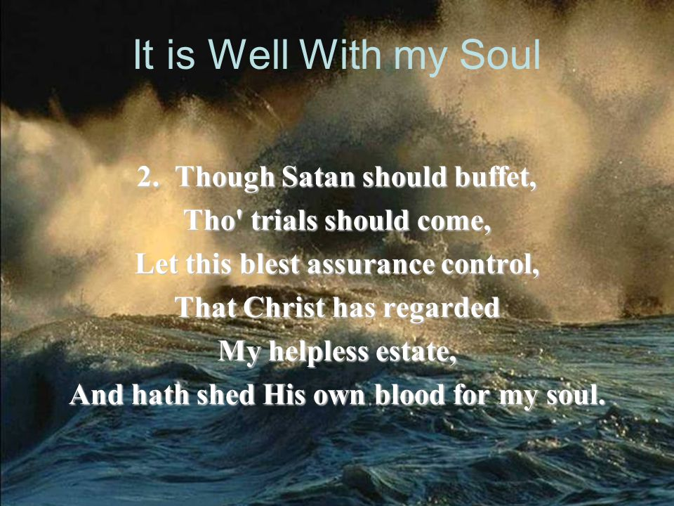 It is Well With my Soul 2. Though Satan should buffet,