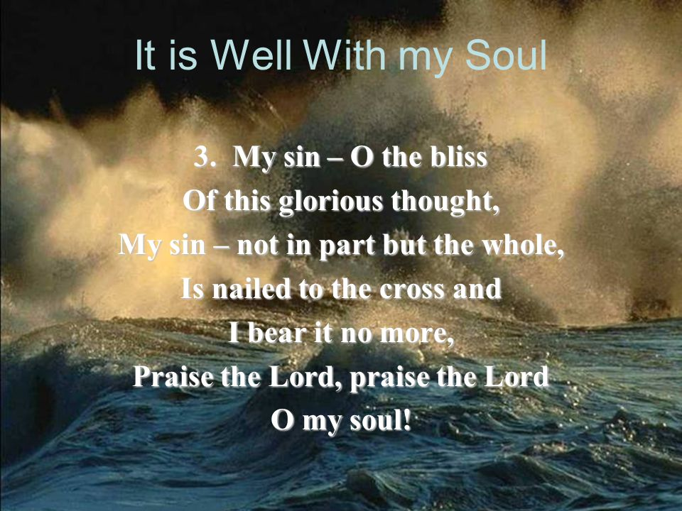 It is Well With my Soul 3. My sin – O the bliss
