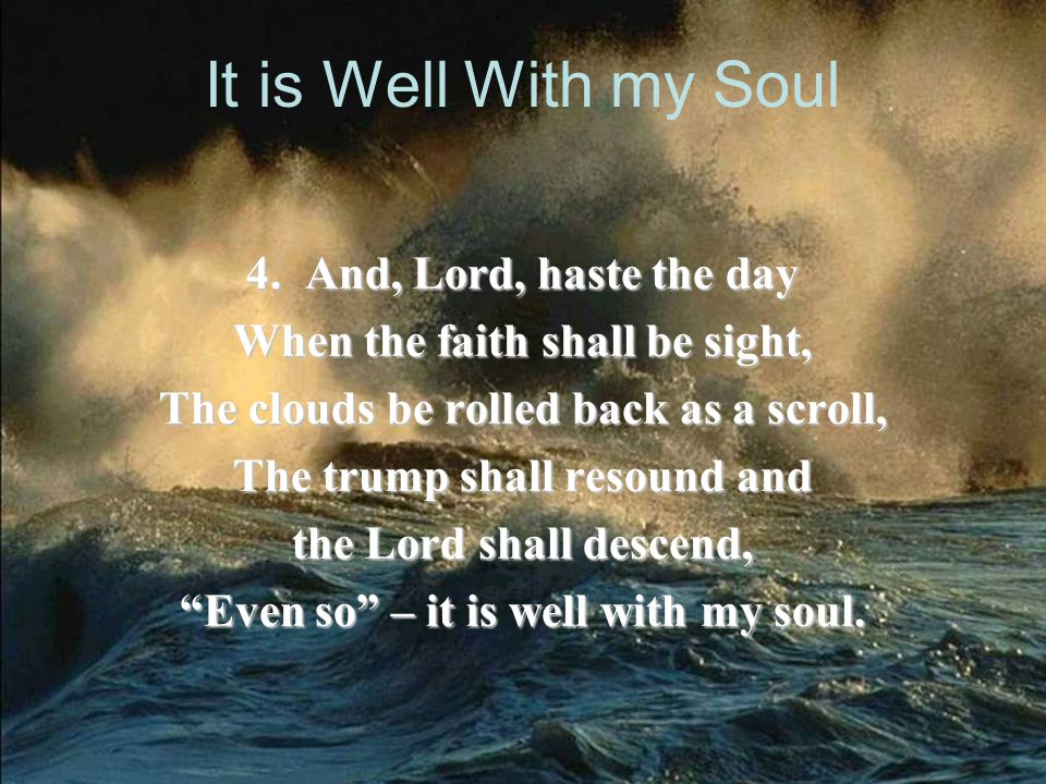 It is Well With my Soul 4. And, Lord, haste the day