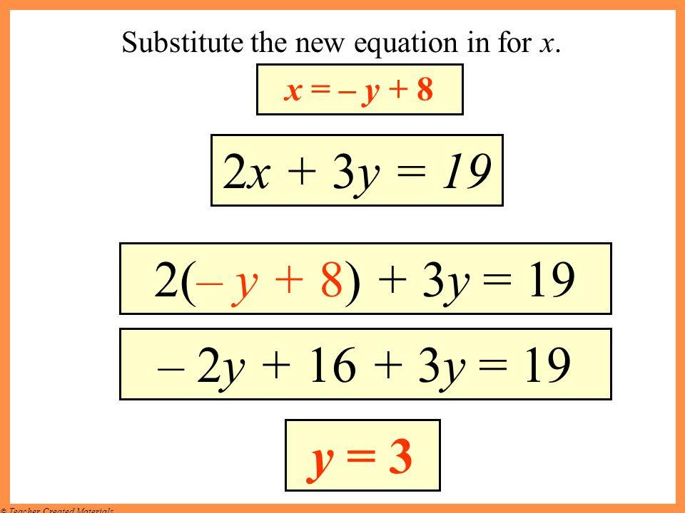 2x + 3y = 19 2(– y + 8) + 3y = 19 – 2y + 16 + 3y = 19 y = 3