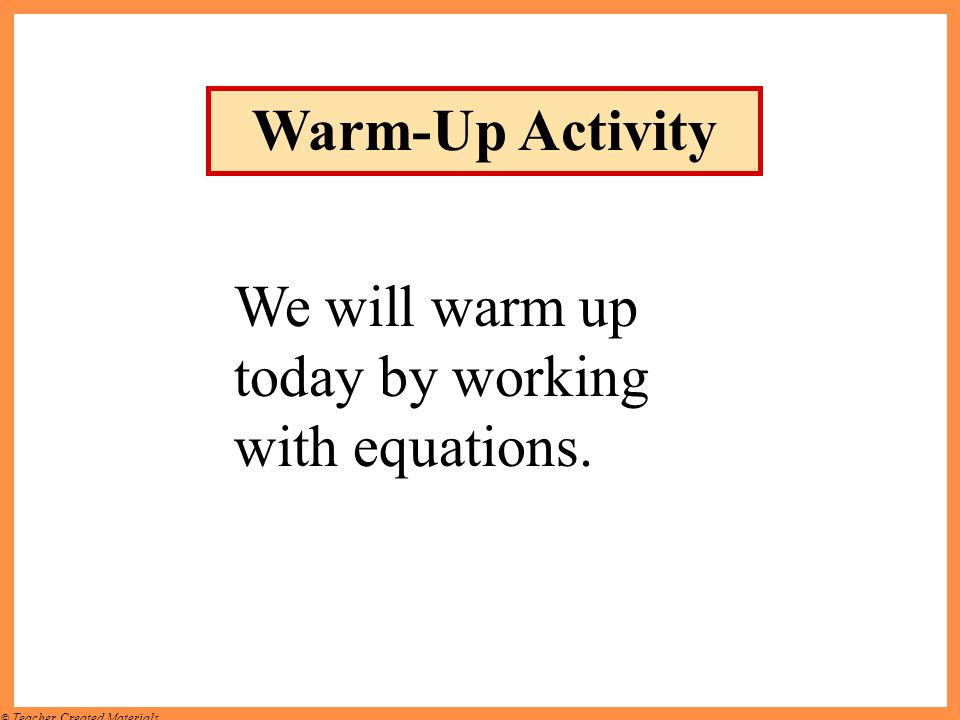 Warm-Up Activity We will warm up today by working with equations.