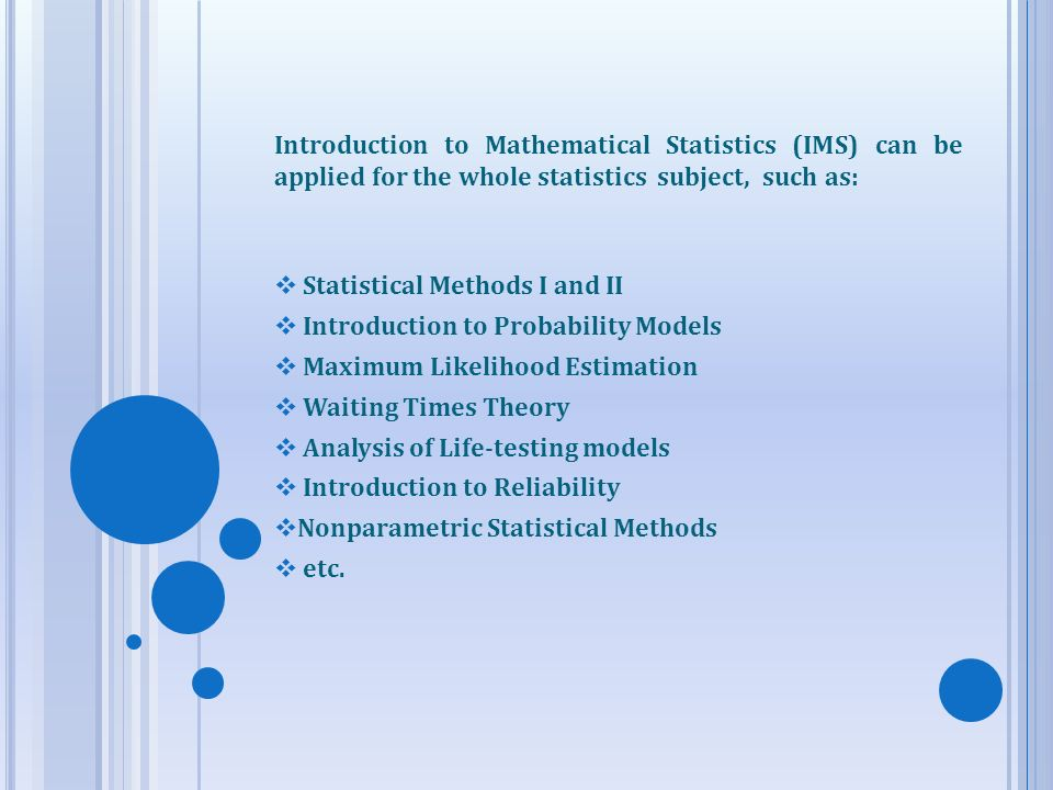 Introduction to Mathematical Statistics (IMS) can be applied for the whole statistics subject, such as:
