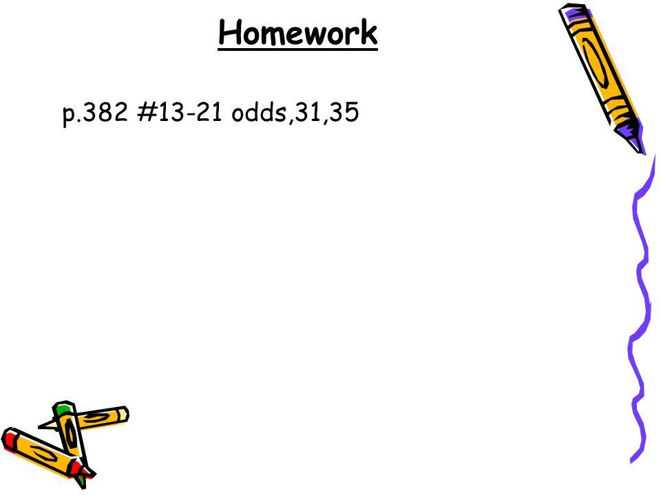 Homework p.382 #13-21 odds,31,35