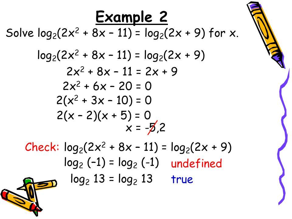 Example 2 Solve log2(2x2 + 8x – 11) = log2(2x + 9) for x.