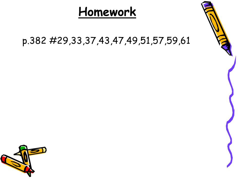 Homework p.382 #29,33,37,43,47,49,51,57,59,61