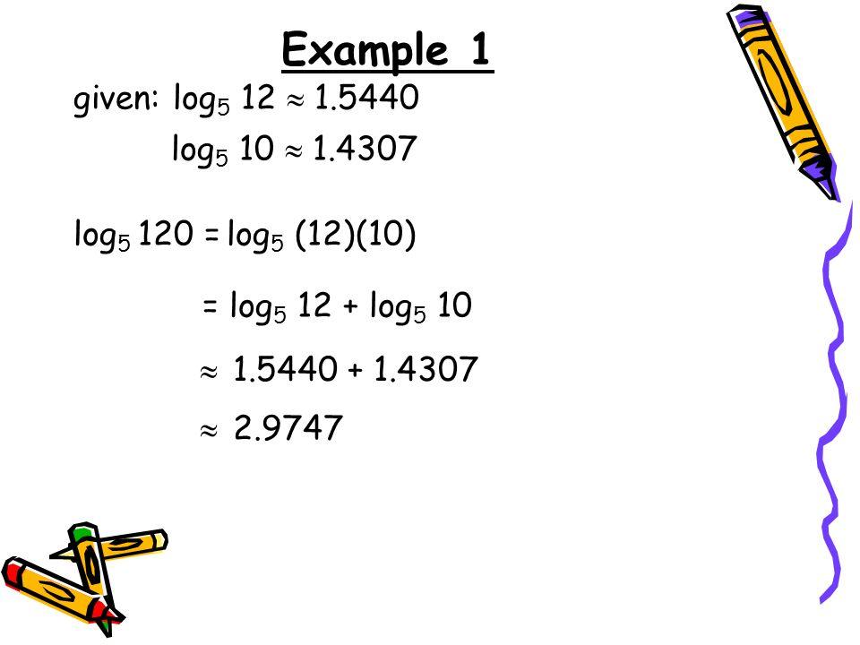 Example 1 given: log5 12  1.5440 log5 10  1.4307 log5 120 =