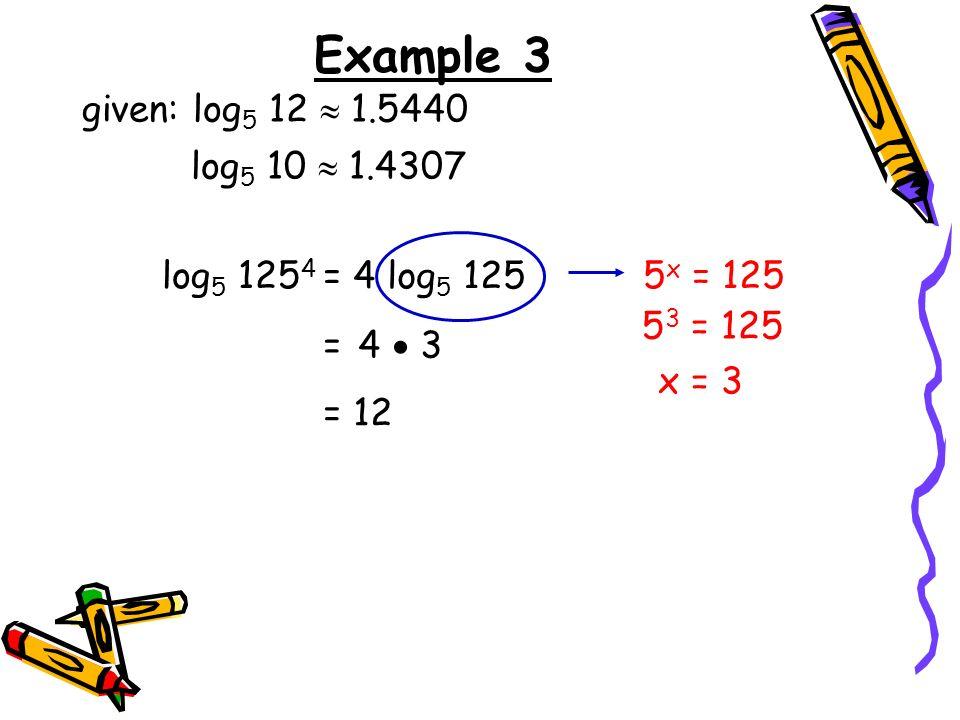 Example 3 given: log5 12  1.5440 log5 10  1.4307 log5 1254