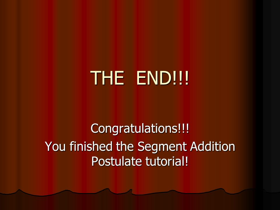 You finished the Segment Addition Postulate tutorial!
