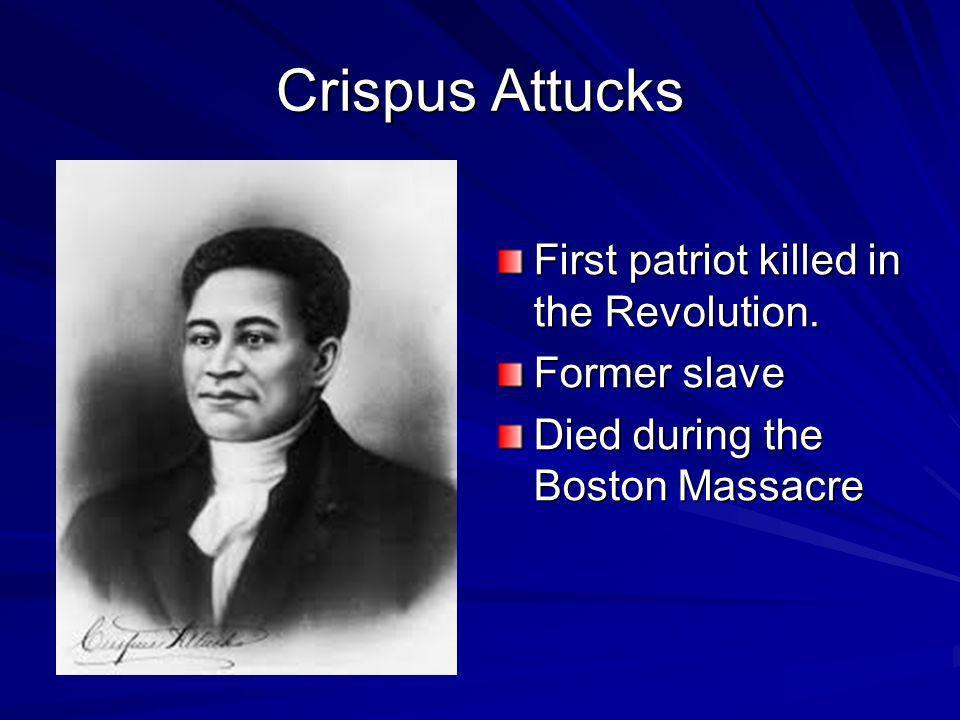 Crispus Attucks First patriot killed in the Revolution. Former slave